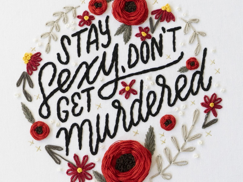 SSDGM murderino stay sexy dont get murdered my favorite murder quote handmade sketch to stitch illustration hand lettering lettering embroidery