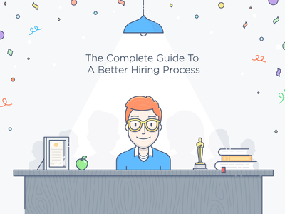 The Complete Guide To A Better Hiring Procces