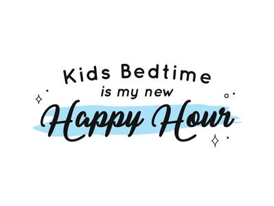Kids Bedtime is My New Happy Hour