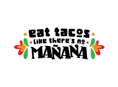 Eat Tacos Like There's No Mañana