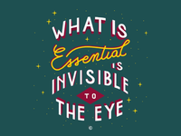 What is essential is invisible to the eye .