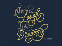 Never Laugh At Live Dragons - J.R.R. Tolkien