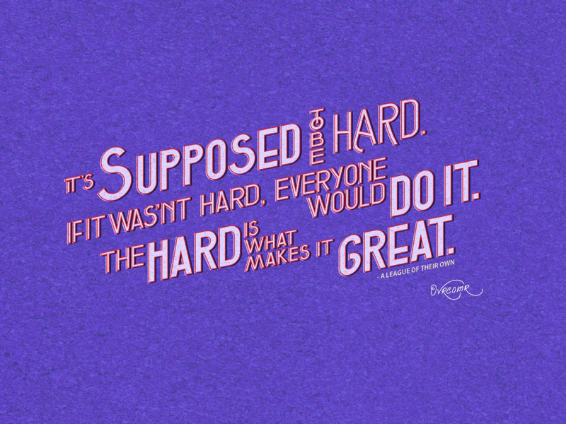 The Hard Is What Makes It Great . motivation encouragement ovrcomrc corporate identity pattern logo illustration hand lettering digital lettering tom hanks quote movie font type typography