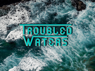 Troubled Waters .