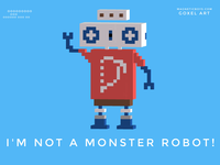 I'm not a monster robot!