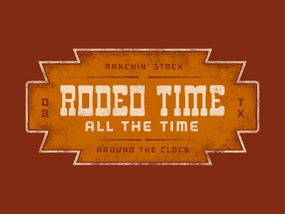 Dale Brisby x Rodeo Time All The Time western badge texture ranchin cowboy rodeo time rodeo dale yeah dale brisby trust vector typography type tshirt design apparel design fort worth trust printshop illustrator illustration design