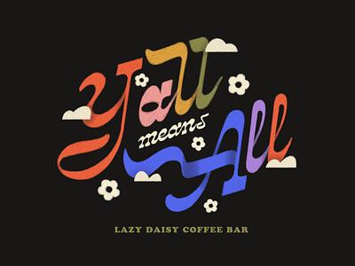 Lazy Daisy Pride 2021 rainbow yall pride lazy daisy coffee bar coffeeshop coffee procreate texture apparel design type typography illustration fort worth illustrator design