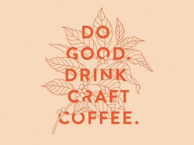 Do Good. Drink Craft Coffee.