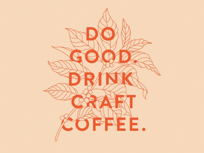 Do Good. Drink Craft Coffee. craft coffee craft coffee cherry plant coffee vector fort worth type tshirt design trust printshop apparel design illustration illustrator design