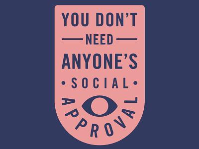 You Don't Need Anyone's Social Approval cesar contreras vector illustrator badgedesign design