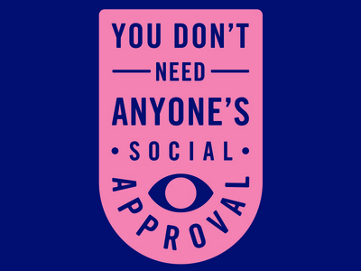 You Don't Need Anyone's Social Approval