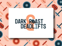 Dark Roast and Deadlift Exploration