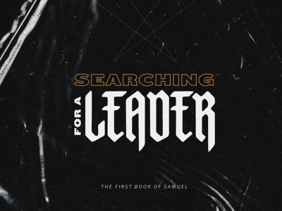 Searching For A Leader \ / sermon sermon series god old testament blackletter design black series iowa des moines bible church typography christianity