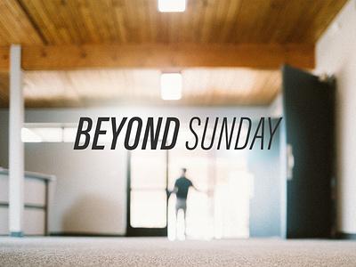 Beyond Sunday church sermon series