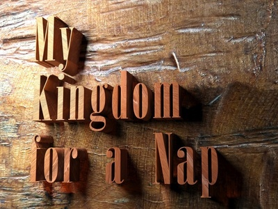 My Kingdom for a Nap 3d for designers texture typography type 3d