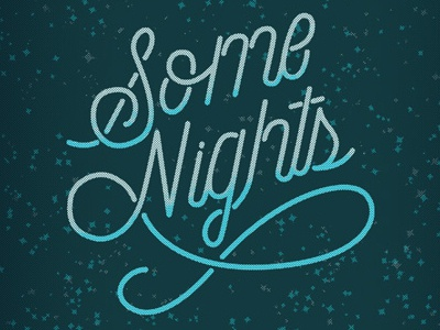 Some Nights typography illustration hand done type student work graphic design monoweight font