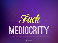 Fuck Mediocrity