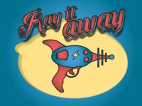 Ray it away