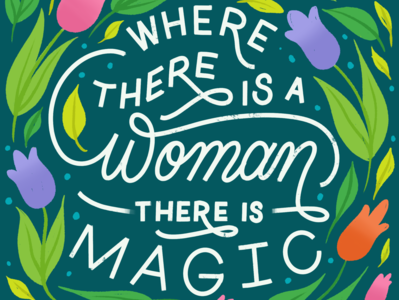 Where There is a Woman There is Magic Lettering