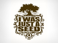 I Was Just A Seed