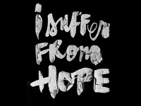 I Suffer From Hope