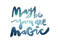 Maybe You are Magic