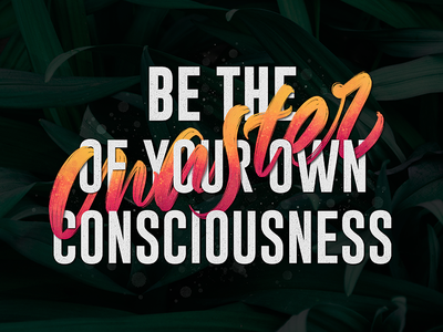 Be the master of your own consciousness