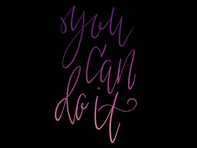 You can do it! hand made type gradient hand lettering