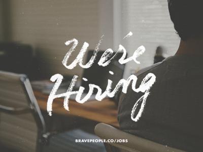 We're Hiring! brave people jobs careers hiring web developer interactive developer web designer photography texture typography hand lettered type