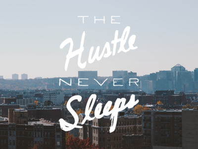 The Hustle Never Sleeps
