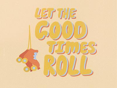 Good Times Roll vintage good goodtime skates roller skate color vector design illustration illustrator