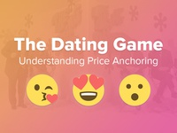 The Dating Game: Understanding Price Anchoring