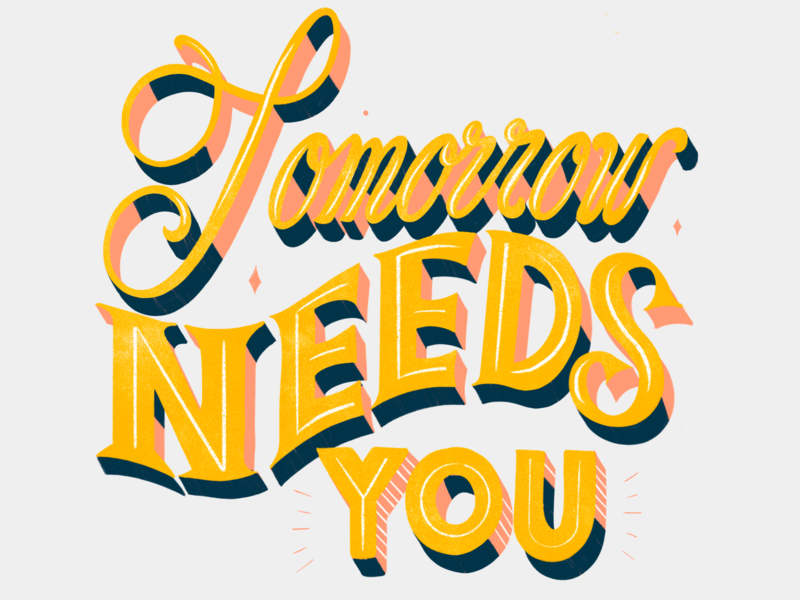 Tomorrow Needs You lettering art hand drawn handlettering design color brush typography letters lettering illustration