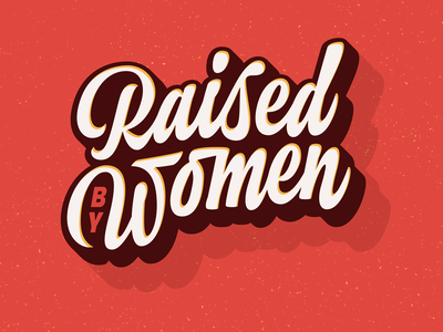 Raised by Women type typography shadow dimensional script womens day lettering