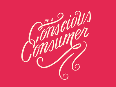Be a Conscious Consumer design typography illustration flourish designarf graphicroozane supplyanddesign graphicdesign thedesigntip lettering hand lettering vector