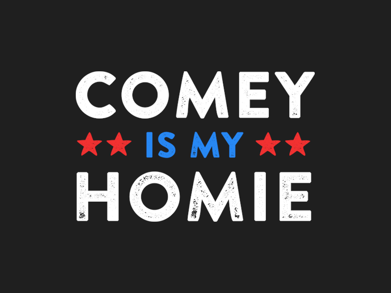 Comey is my Homie  resist graphic tee tee shirt apparel type brandon printed