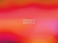 Passion is Beautiful