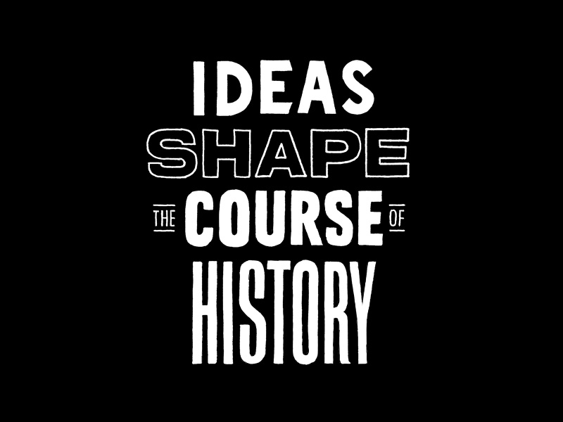 Ideas Shape The Course of History handmade quotes lettering typography