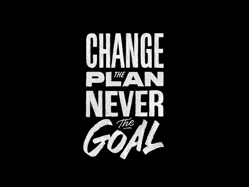 Change The Plan Never The Goal quotes hand lettering typography lettering