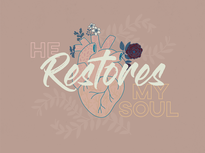 He Restores My Soul kcmo kansas hand lettering design kirstin marie graphic design series church heart floral artword illustration