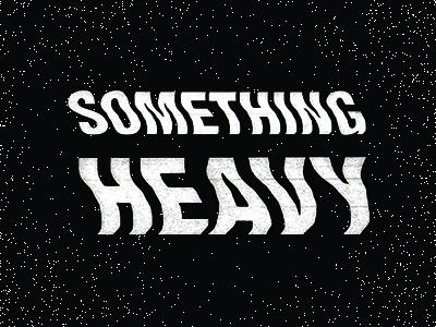 Something Heavy