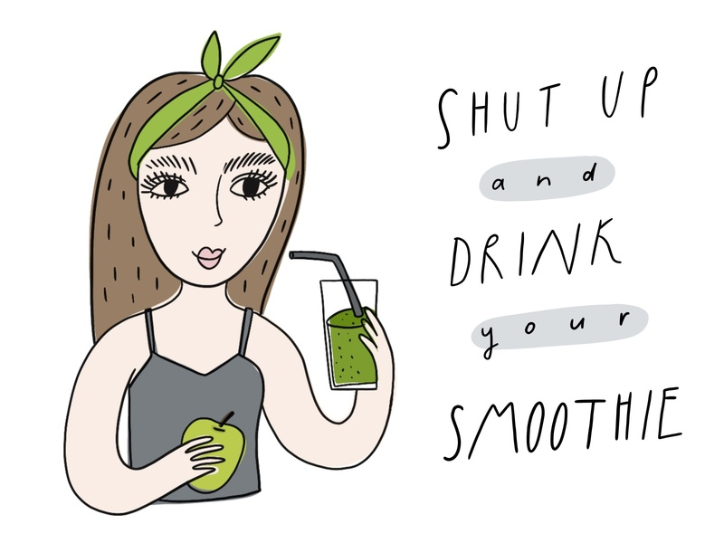Shut up and drink your smoothie