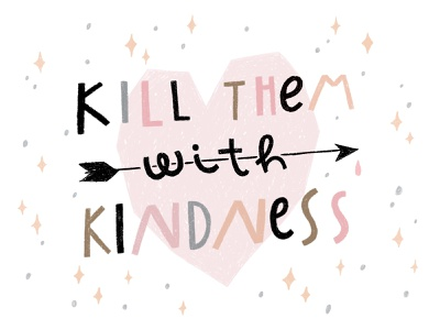 Kill them with kindness. lettering card poster t shirt t shirt art t-shirt design t-shirt quotes quote motivation doodle hand drawn illustration