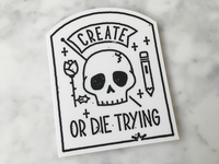 Create or Die Trying Sticker