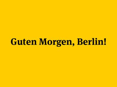 Guten Morgen, Berlin!