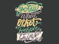 """""""Screw What Other People Think"""" Hand Lettering"""