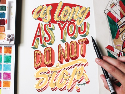 """""""as long as you do not stop."""" Hand Lettering"""