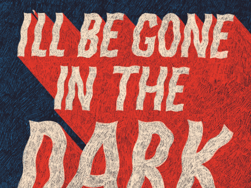 I'll Be Gone in the Dark book crime true crime type design typography lettering illustration hand lettering