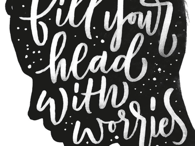 Fill Your Head typography worries head calligraphy script lettering