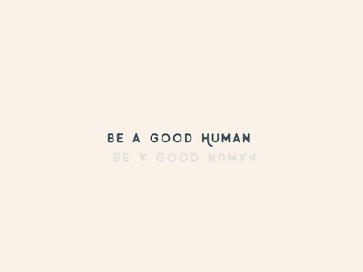 Be a good human graphic